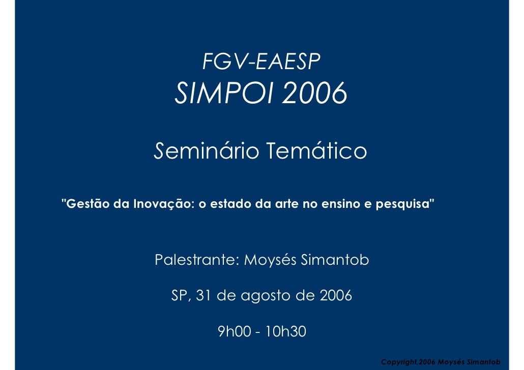 """FGV-EAESP                  SIMPOI 2006               Seminário Temático  """"Gestão da Inovação: o estado da arte no ensino e..."""