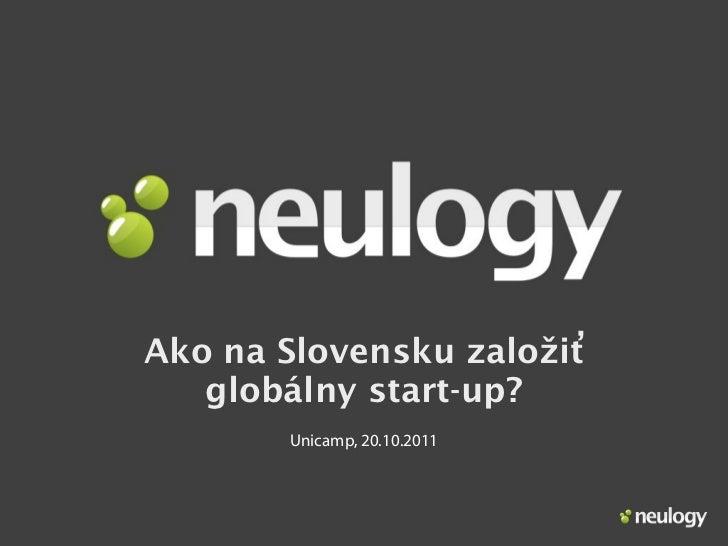 Ako na Slovensku založiť   globálny start-up?       Unicamp, 20.10.2011