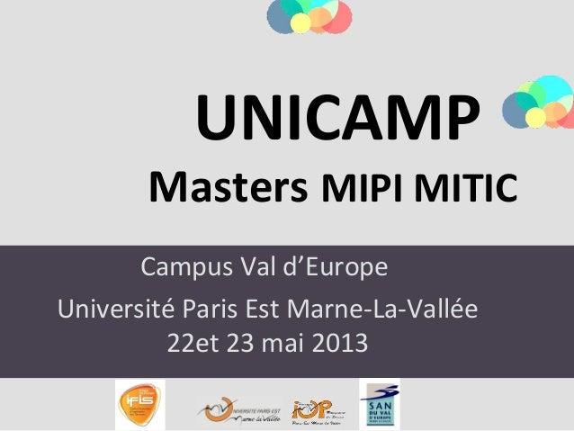 Campus Val d'EuropeUniversité Paris Est Marne-La-Vallée22et 23 mai 2013UNICAMPMasters MIPI MITIC