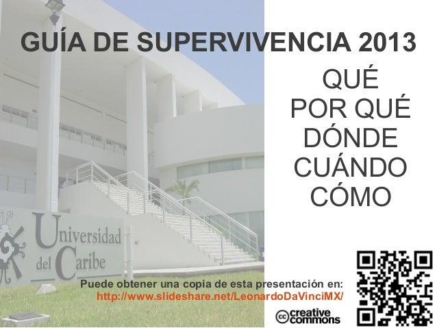 GUÍA DE SUPERVIVENCIA 2013                   QUÉ                 POR QUÉ                  DÓNDE                 CUÁNDO    ...