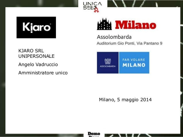 Milano, 5 maggio 2014 KJARO SRL UNIPERSONALE Angelo Vadruccio Amministratore unico