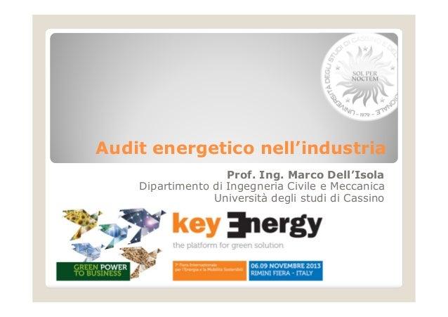 Audit energetico nell'industria Prof. Ing. Marco Dell'Isola Dipartimento di Ingegneria Civile e Meccanica Università degli...