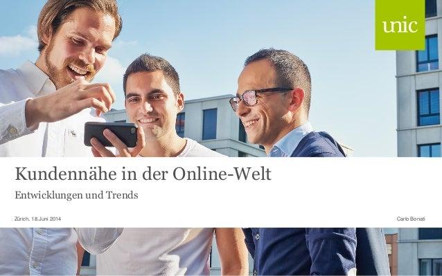 Kundennähe in der Online-Welt Entwicklungen und Trends Carlo BonatiZürich, 18.Juni 2014