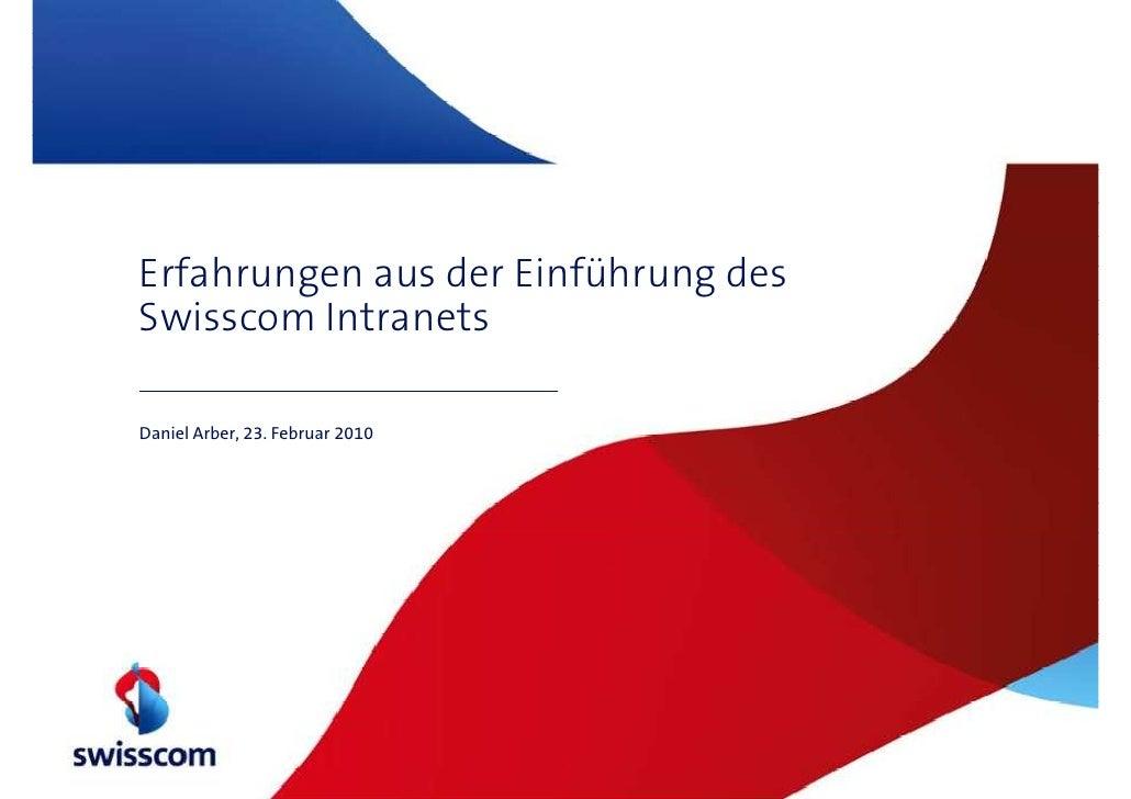 Erfahrungen aus der Einführung des Swisscom Intranets  Daniel Arber, 23. Februar 2010