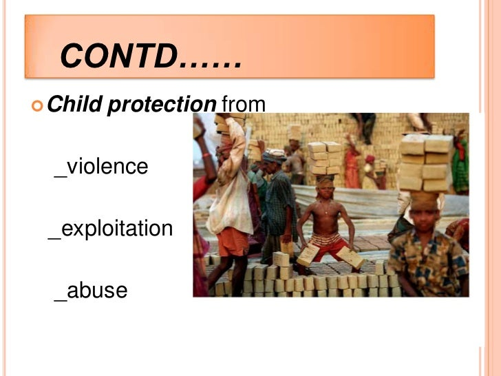 CONTD…… Child   protection from  _violence _exploitation  _abuse