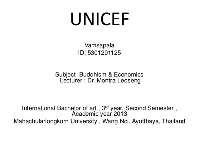 UNICEF Vamsapala ID: 5301201125 Subject -Buddhism & Economics Lecturer : Dr. Montra Leoseng International Bachelor of art ...