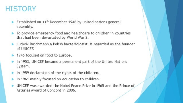 HISTORY  Established on 11th December 1946 by united nations general assembly.  To provide emergency food and healthcare...
