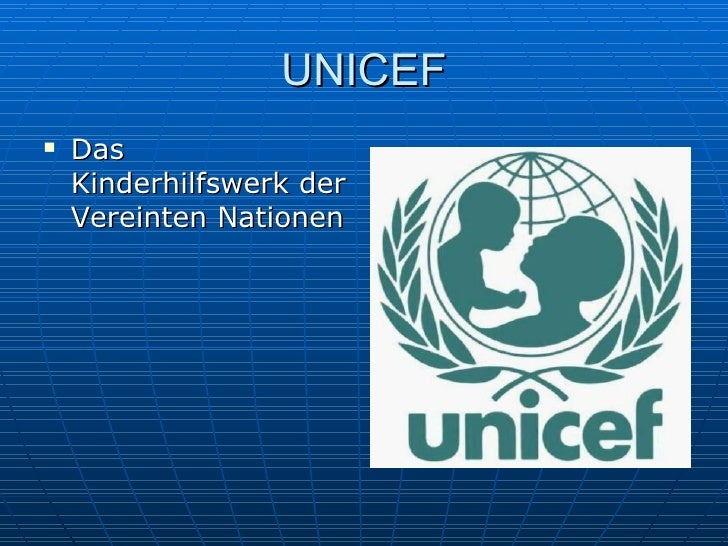 UNICEF <ul><li>Das Kinderhilfswerk der Vereinten Nationen </li></ul>