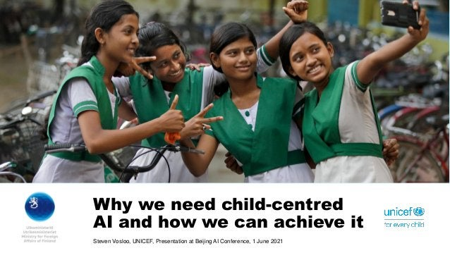 Why we need child-centred AI and how we can achieve it Steven Vosloo, UNICEF, Presentation at Beijing AI Conference, 1 Jun...
