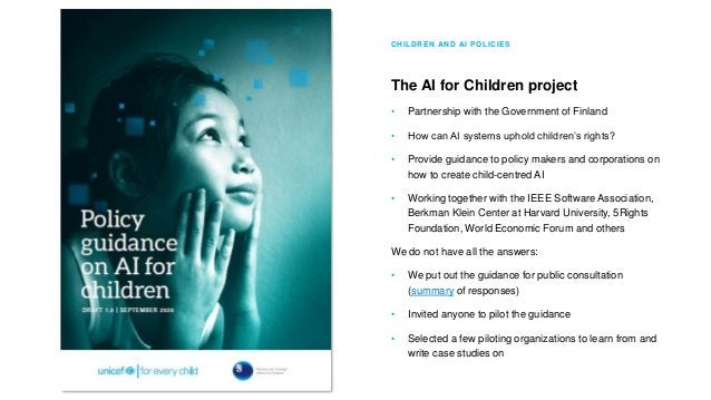 CHILDREN AND AI POLICIES The AI for Children project • Partnership with the Government of Finland • How can AI systems uph...