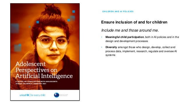 CHILDREN AND AI POLICIES Prioritize fairness and non-discrimination for children AI must be for all children. • Support th...