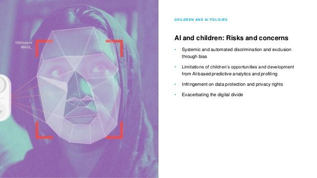 CHILDREN AND AI POLICIES AI and children: Risks and concerns • Systemic and automated discrimination and exclusion through...