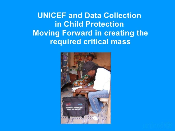 UNICEF and Data Collection  in Child Protection  Moving Forward in creating the required critical mass