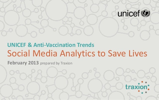 UNICEF & Anti-Vaccination TrendsSocial Media Analytics to Save LivesFebruary 2013 prepared by Traxion