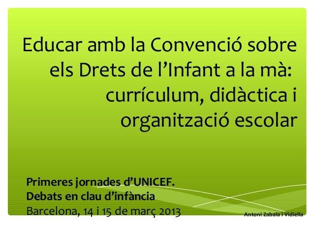 Educar amb la Convenció sobreels Drets de l'Infant a la mà:currículum, didàctica iorganització escolarAntoni Zabala i Vidi...