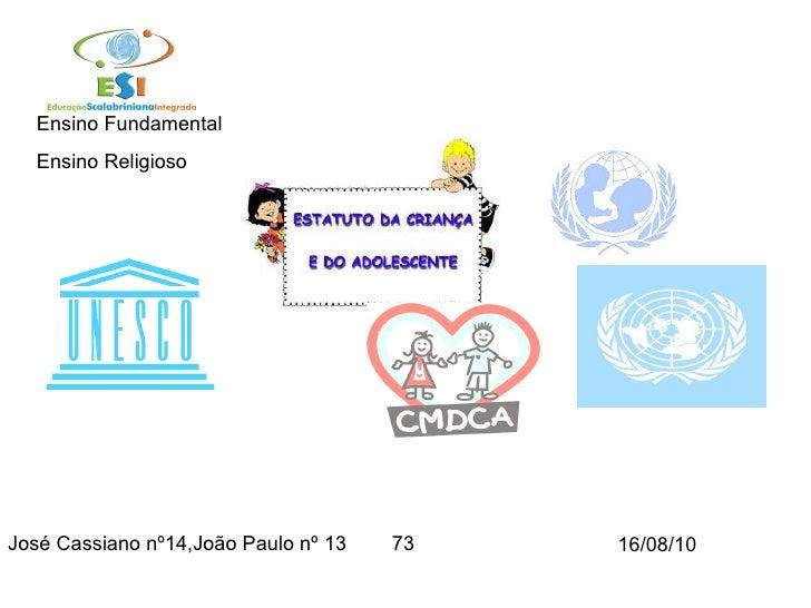 José Cassiano nº14,João Paulo nº 13  73 Ensino Religioso Ensino Fundamental 16/08/10