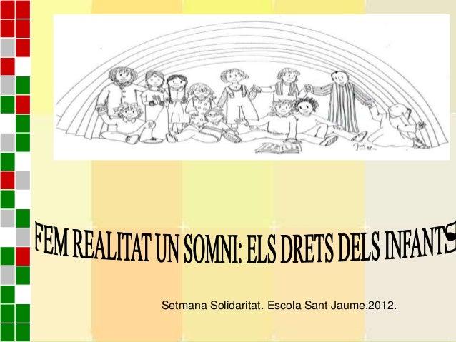 Setmana Solidaritat. Escola Sant Jaume.2012.