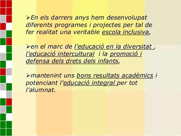 En els darrers anys hem desenvolupatdiferents programes i projectes per tal defer realitat una veritable escola inclusiva...