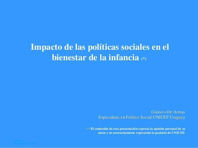 Impacto de las políticas sociales en elbienestar de la infancia (*)Gustavo De ArmasEspecialista en Política Social UNICEF ...