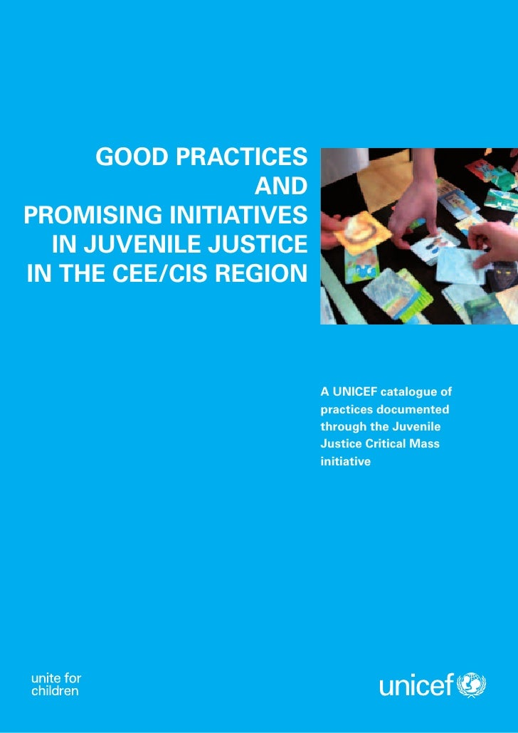 GOOD PRACTICES                  AND PROMISING INITIATIVES   IN JUVENILE JUSTICE IN THE CEE/CIS REGION                     ...