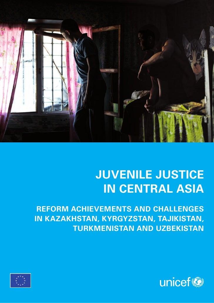 JUVENILE JUSTICE              IN CENTRAL ASIA REFORM ACHIEVEMENTS AND CHALLENGESIN KAZAKHSTAN, KYRGYZSTAN, TAJIKISTAN,    ...