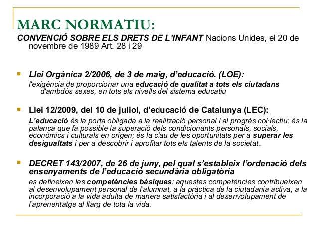 MARC NORMATIU:CONVENCIÓ SOBRE ELS DRETS DE L'INFANT NacionsUnides,el20denovembrede1989Art.28i29 Llei Orgàni...