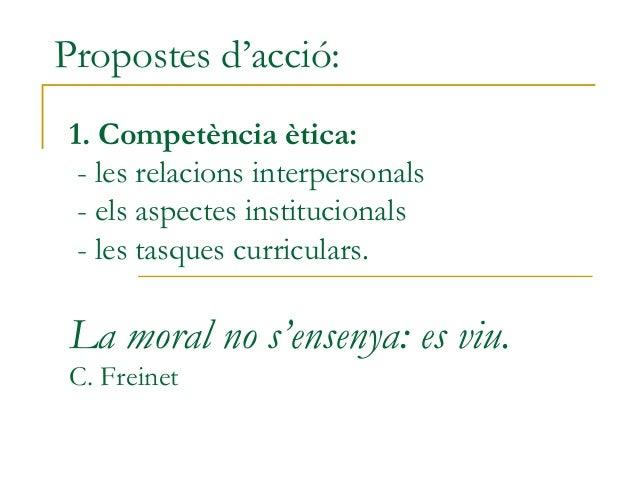 Propostes d'acció:1. Competència ètica:- les relacions interpersonals- els aspectes institucionals- les tasques curricular...