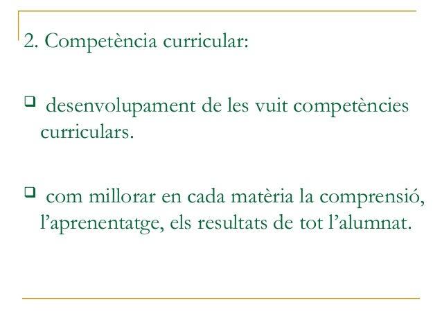 2. Competència curricular: desenvolupament de les vuit competènciescurriculars. com millorar en cada matèria la comprens...
