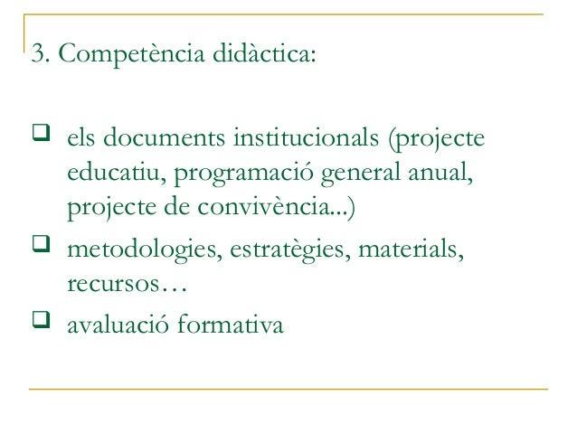 3. Competència didàctica: els documents institucionals (projecteeducatiu, programació general anual,projecte de convivènc...