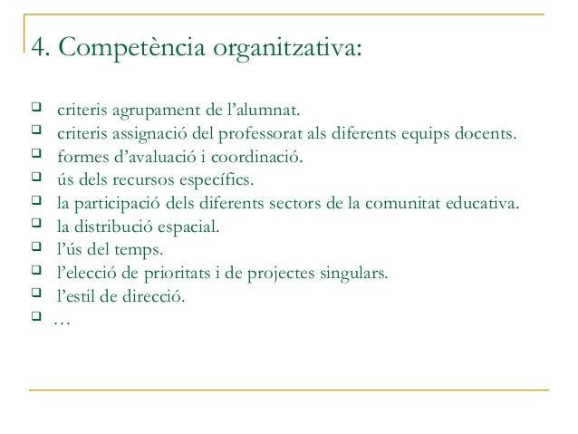 4. Competència organitzativa: criteris agrupament de l'alumnat. criteris assignació del professorat als diferents equips...