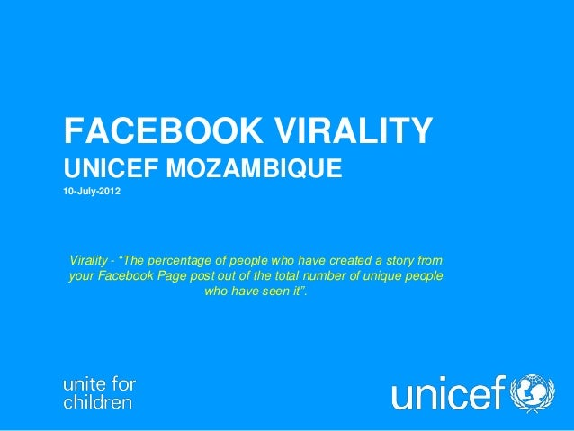 "FACEBOOK VIRALITY UNICEF MOZAMBIQUE 10-July-2012 Virality - ""The percentage of people who have created a story from your F..."