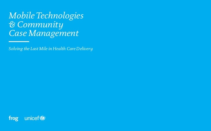 Mobile Technologies& CommunityCase Management——Solving the Last Mile in Health Care Delivery