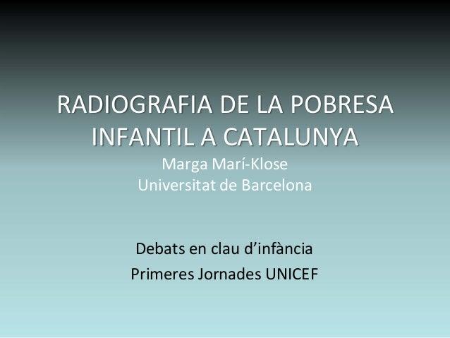 RADIOGRAFIADELAPOBRESA  INFANTILACATALUNYA         MargaMarí‐Klose      Universitat deBarcelona      Debatsencla...