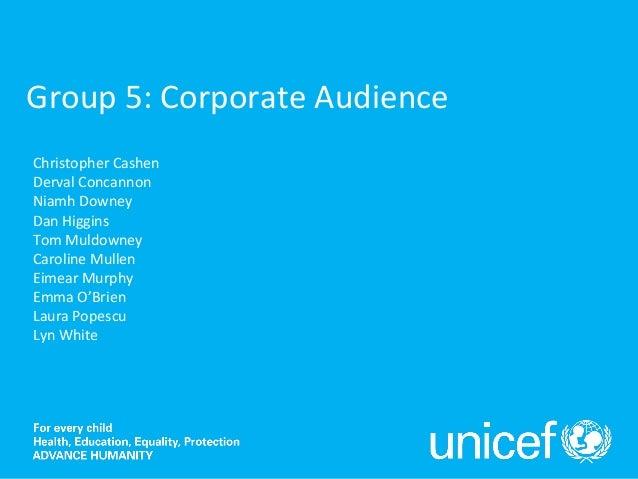 Group 5: Corporate Audience Christopher Cashen Derval Concannon Niamh Downey Dan Higgins Tom Muldowney Caroline Mullen Eim...