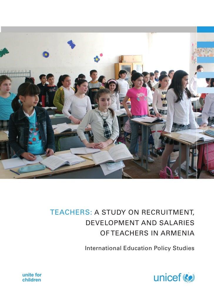 Teachers: A STUDY ON RECRUITMENT,                   DEVELOPMENT AND SALARIES                       OF TEACHERS IN ARMENIA ...