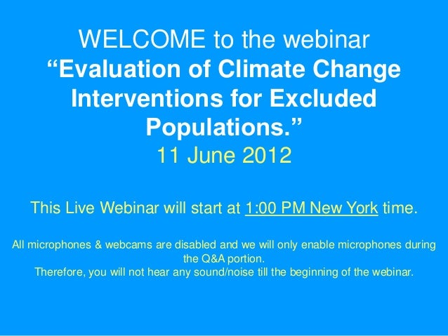 """WELCOME to the webinar      """"Evaluation of Climate Change        Interventions for Excluded               Populations.""""   ..."""