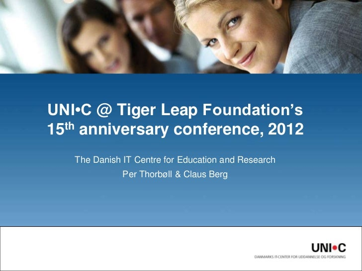 UNI•C @ Tiger Leap Foundation's15th anniversary conference, 2012   The Danish IT Centre for Education and Research        ...