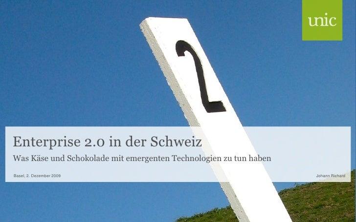 Enterprise 2.0 in der Schweiz Was Käse und Schokolade mit emergenten Technologien zu tun haben Basel, 2. Dezember 2009    ...