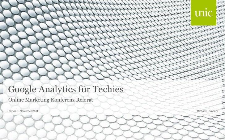 Google Analytics für TechiesOnline Marketing Konferenz ReferatZürich, 1.November 2011              Michael Heimbeck