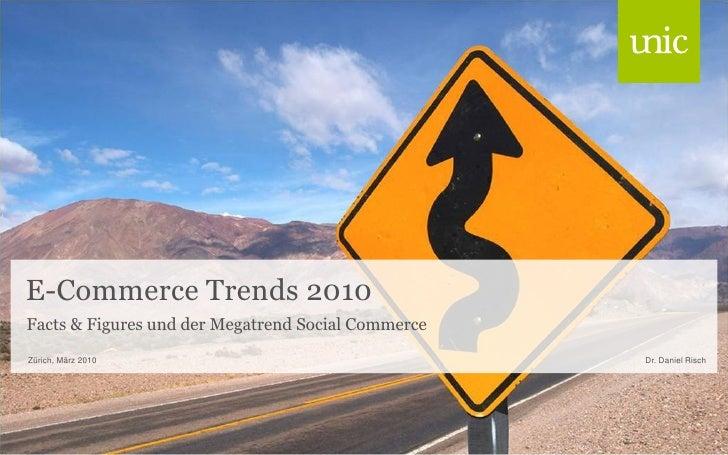 E-Commerce Trends 2010 Facts & Figures und der Megatrend Social Commerce Zürich, März 2010                                ...