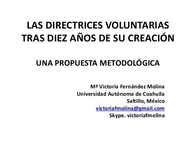 LAS DIRECTRICES VOLUNTARIAS  TRAS DIEZ AÑOS DE SU CREACIÓN  UNA PROPUESTA METODOLÓGICA  Mª Victoria Fernández Molina  Univ...