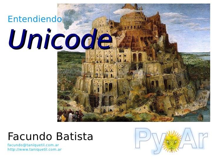 EntendiendoUnicodeFacundo Batistafacundo@taniquetil.com.arhttp://www.taniquetil.com.ar
