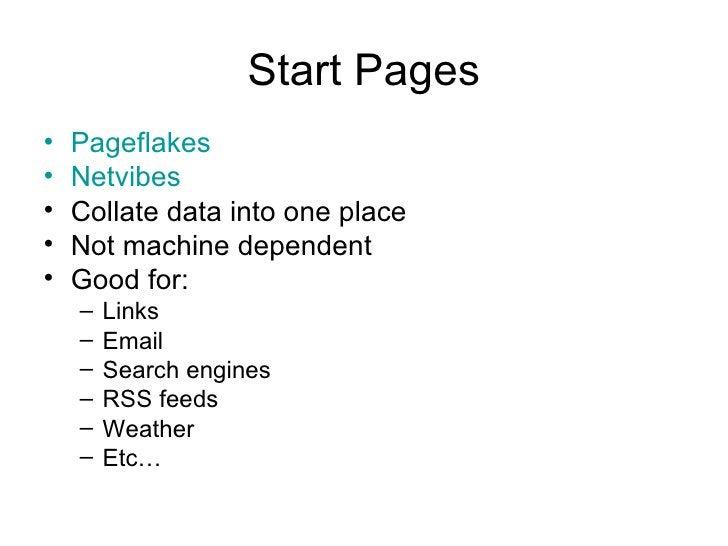 Start Pages <ul><li>Pageflakes </li></ul><ul><li>Netvibes </li></ul><ul><li>Collate data into one place </li></ul><ul><li>...