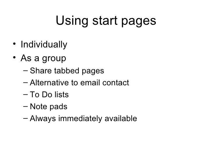 Using start pages <ul><li>Individually </li></ul><ul><li>As a group </li></ul><ul><ul><li>Share tabbed pages </li></ul></u...