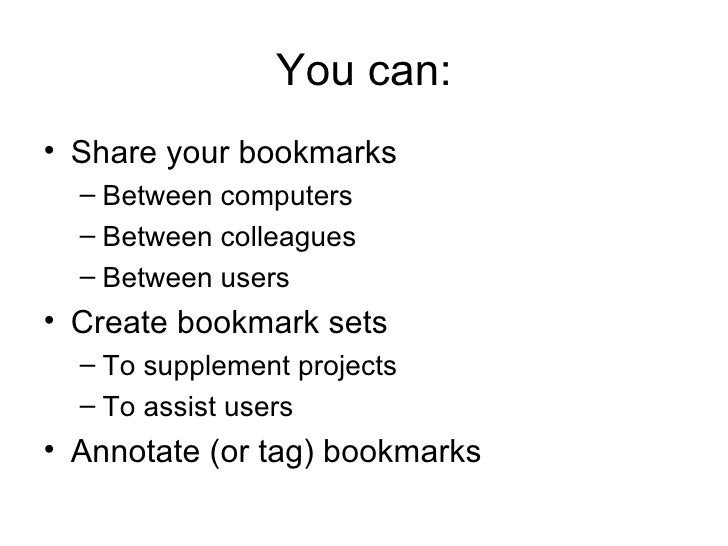 You can: <ul><li>Share your bookmarks </li></ul><ul><ul><li>Between computers </li></ul></ul><ul><ul><li>Between colleague...