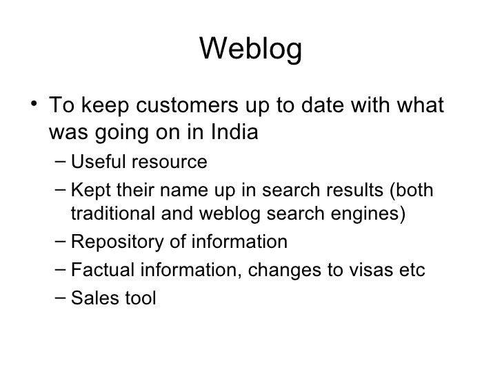 Weblog <ul><li>To keep customers up to date with what was going on in India </li></ul><ul><ul><li>Useful resource </li></u...