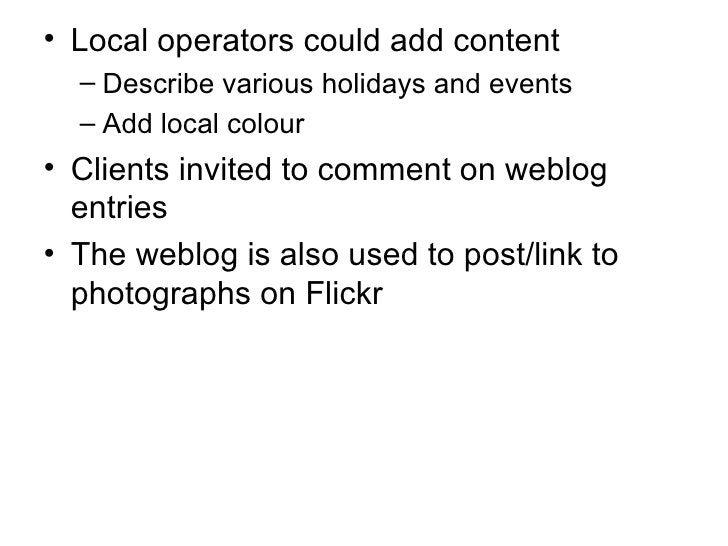 <ul><li>Local operators could add content </li></ul><ul><ul><li>Describe various holidays and events </li></ul></ul><ul><u...