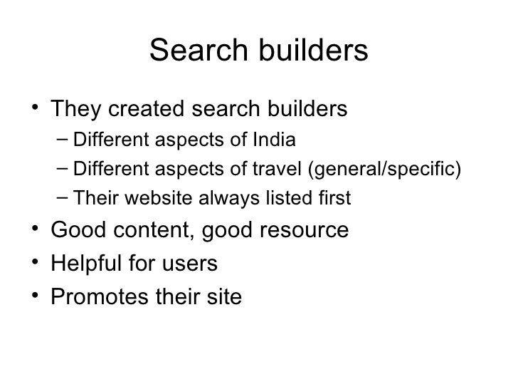 Search builders <ul><li>They created search builders </li></ul><ul><ul><li>Different aspects of India </li></ul></ul><ul><...