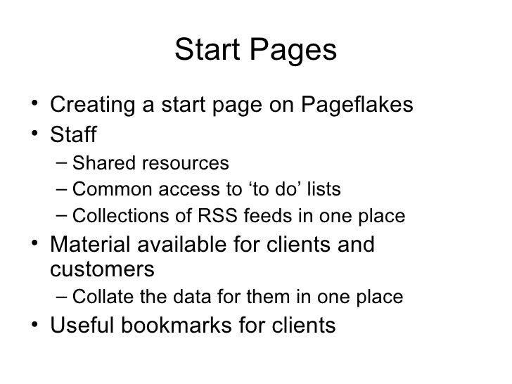 Start Pages <ul><li>Creating a start page on Pageflakes </li></ul><ul><li>Staff </li></ul><ul><ul><li>Shared resources </l...