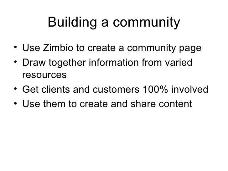 Building a community <ul><li>Use Zimbio to create a community page </li></ul><ul><li>Draw together information from varied...